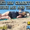 Ultimate BBW GRANNY with huge ass and thighs!!  Part. 1